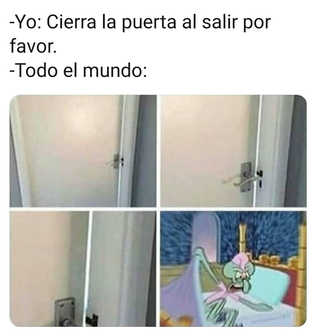 Yo: cierra la puerta al salir por favor.  Todo el mundo: