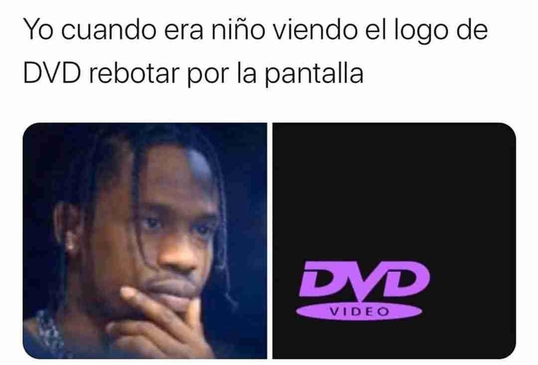 Yo cuando era niño viendo el logo de DVD rebotar por la pantalla.