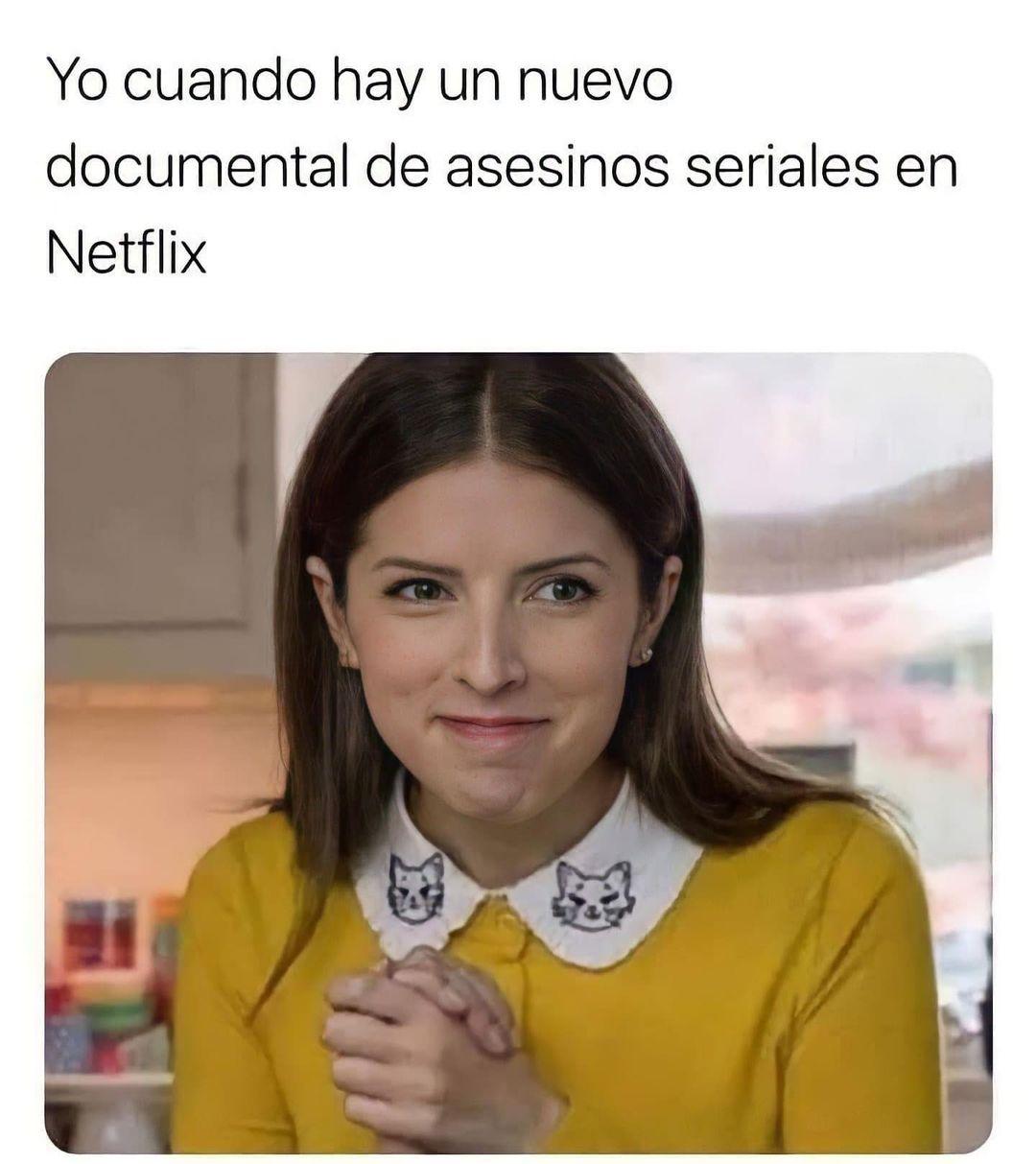Yo cuando hay un nuevo documental de asesinos seriales en Netflix.