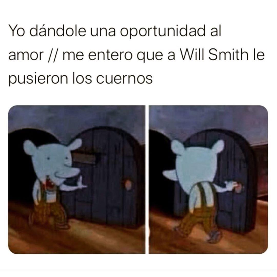 Yo dándole una oportunidad al amor. // Me entero que a Will Smith le pusieron los cuernos.