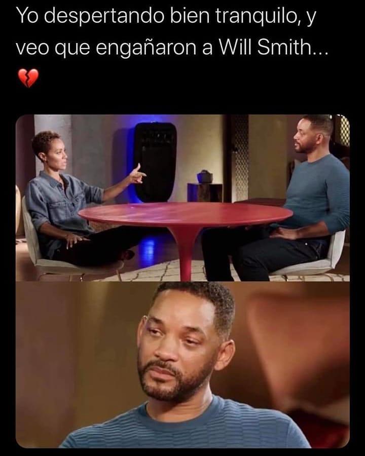Yo despertando bien tranquilo, y veo que engañaron a Will Smith.