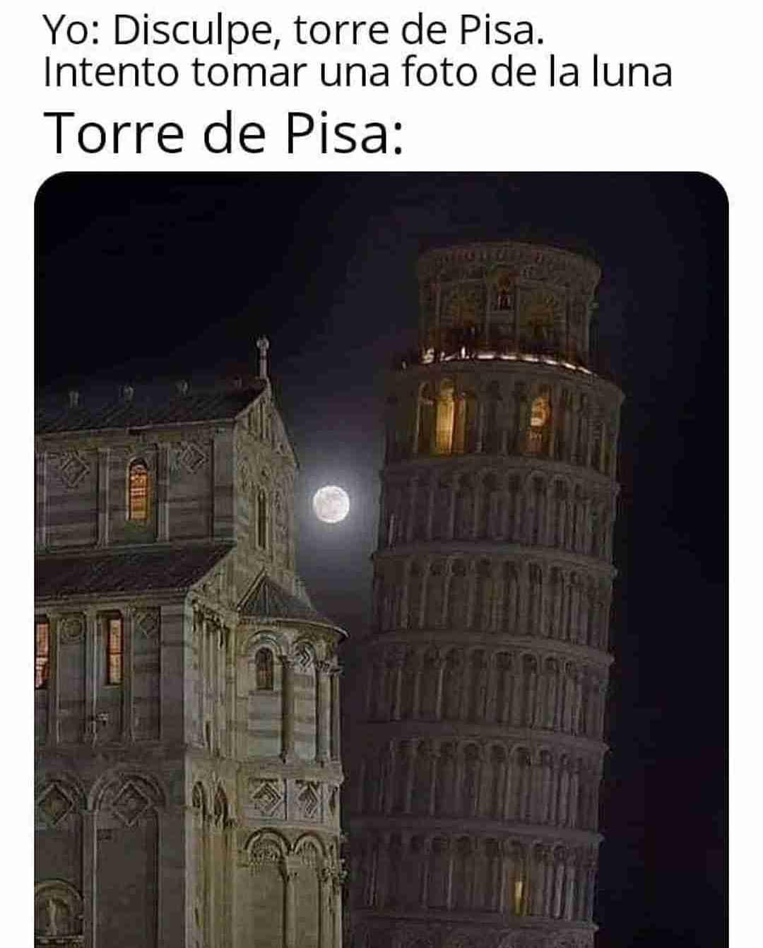 Yo: Disculpe, torre de Pisa. Intento tomar una foto de la luna.  Torre de Pisa: