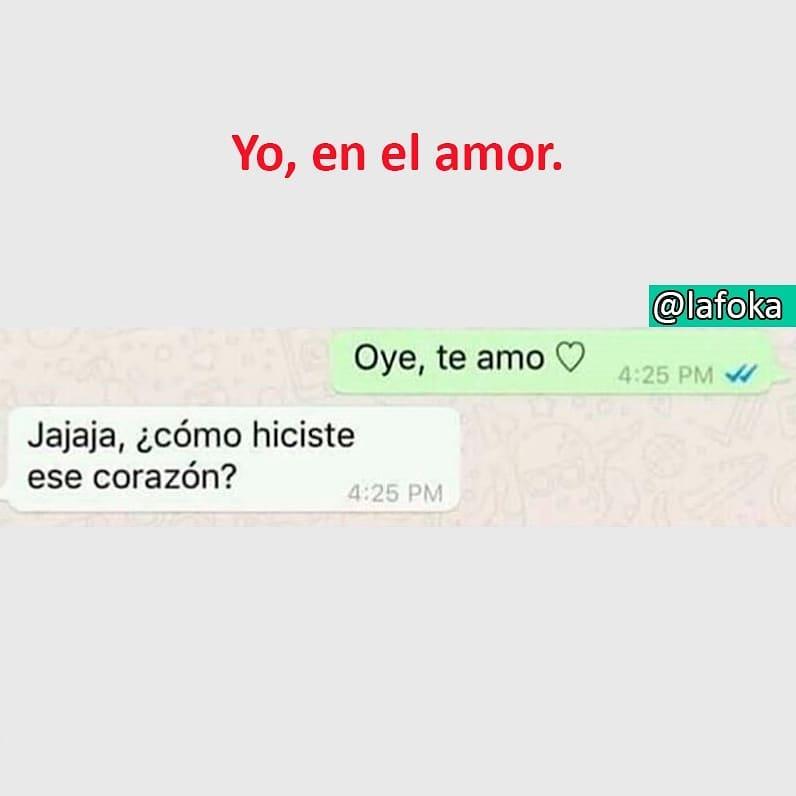 Yo, en el amor.  Oye, te amo.  Jajaja, ¿cómo hiciste ese corazón?