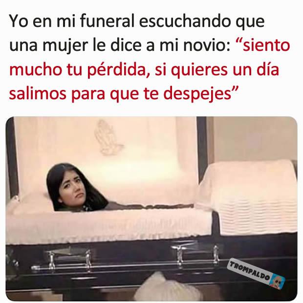 """Yo en mi funeral escuchando que una mujer le dice a mi novio: """"siento mucho tu pérdida, si quieres un día salimos para que te despejes"""""""