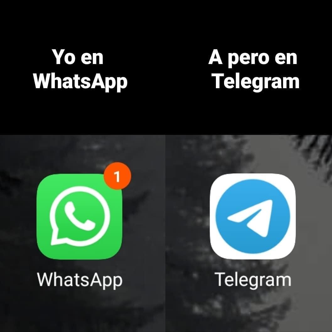 Yo en WhatsApp. A pero en Telegram.