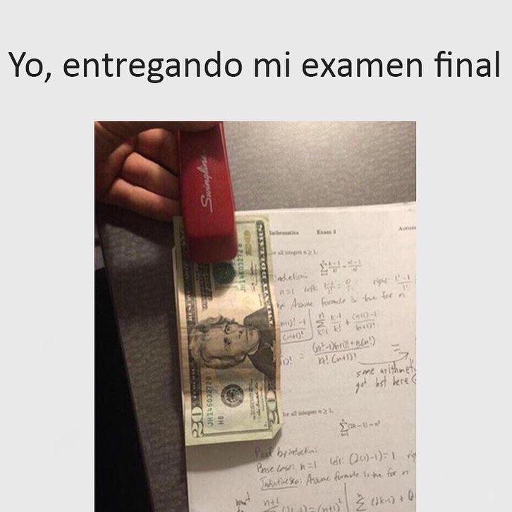 Yo, entregando mi examen final.