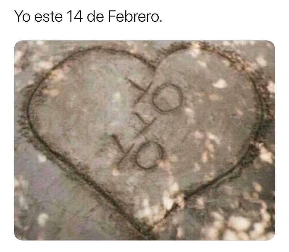 Yo este 14 de febrero. Yo y Yo.