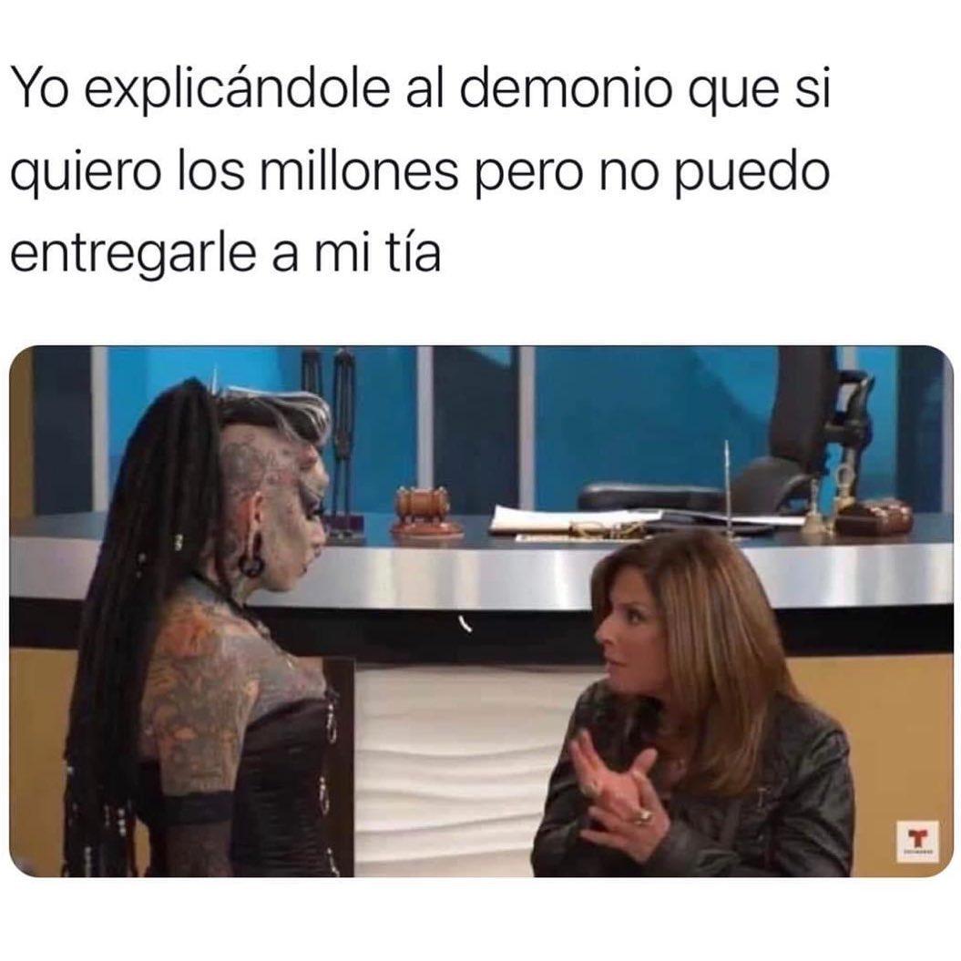 Yo explicándole al demonio que si quiero los millones pero no puedo entregarle a mi tía.
