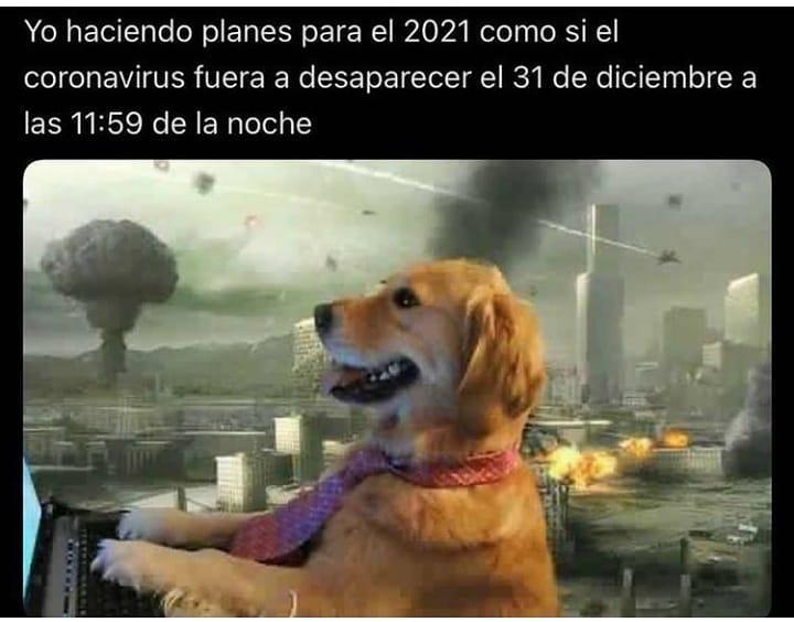 Yo haciendo planes para el 2021 como si el coronavirus fuera a desaparecer el 31 de diciembre a las 11:59 de la noche.