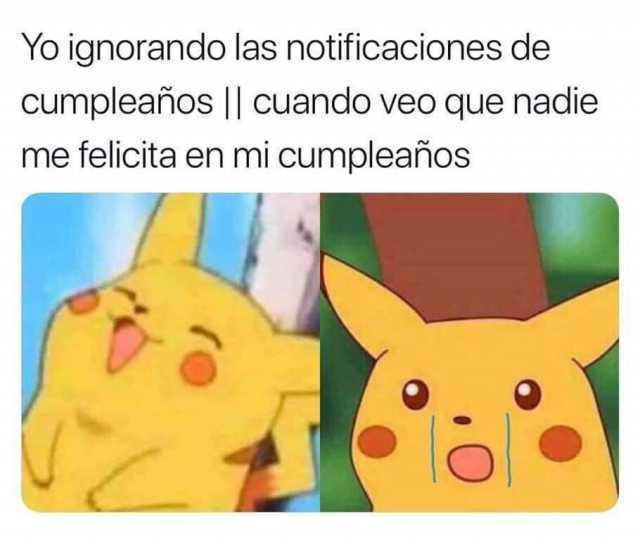 Yo ignorando las notificaciones de cumpleaños. // Cuando veo que nadie me felicita en mi cumpleaños.