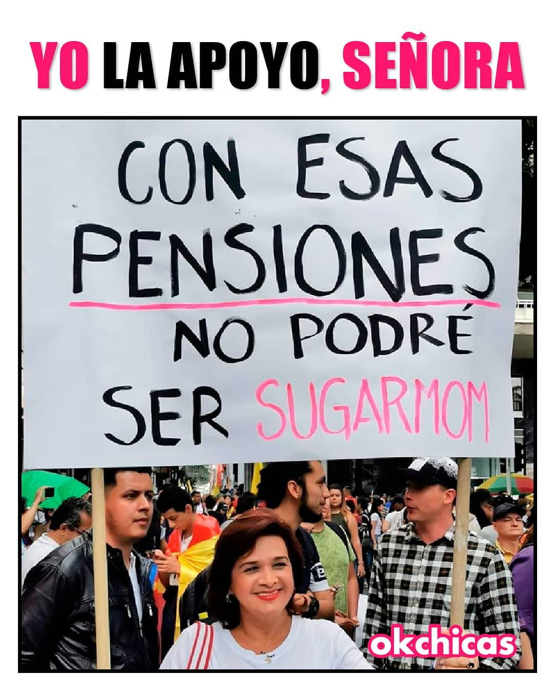 Yo la apoyo, señora. Con esas pensiones no podré ser sugarmom.