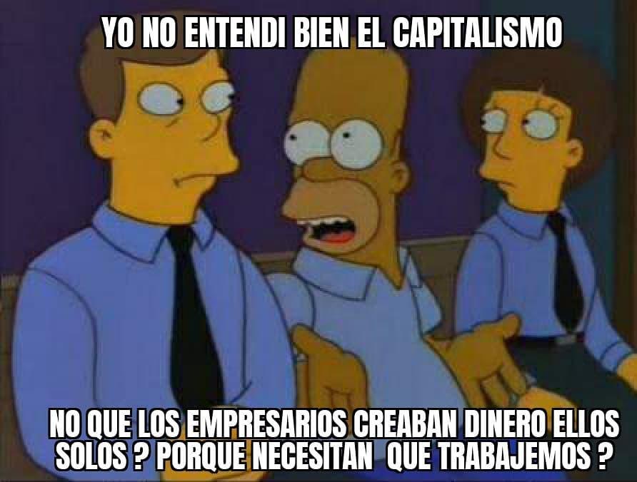 Yo no entendí bien el capitalismo, no que los empresarios creaban dinero ellos solos? Por qué necesitan que trabajemos?