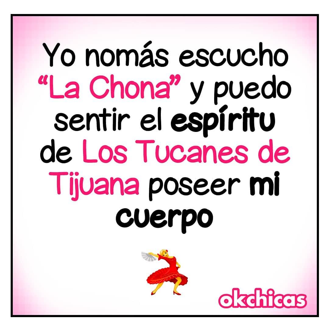"""Yo nomás escucho """"La Chona"""" y puedo sentir el espíritu de Los Tucanes de Tijuana poseer mi cuerpo."""