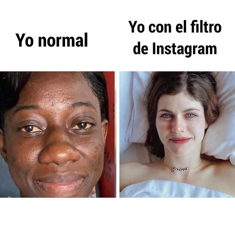 Yo normal. / Yo con el filtro de Instagram.