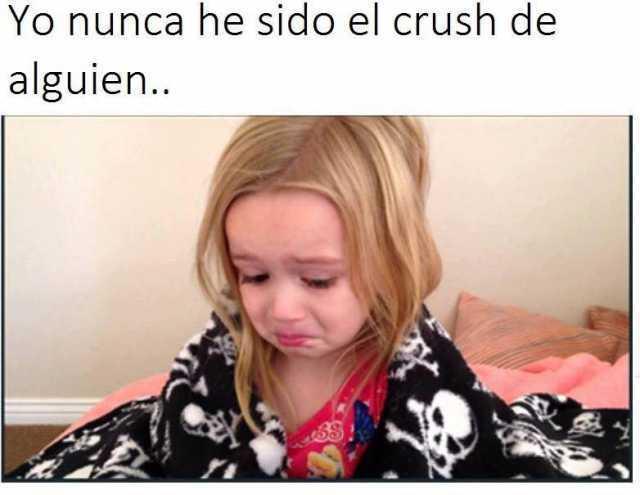 Yo nunca he sido el crush de alguien..