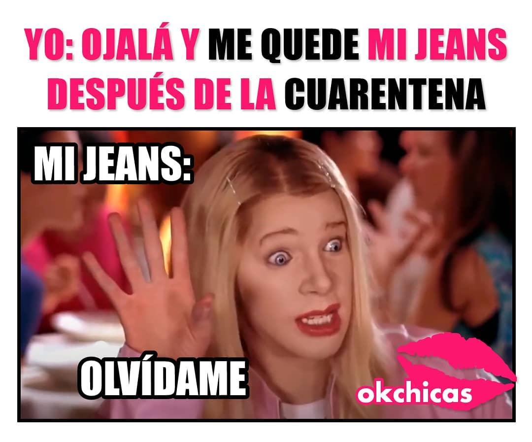 Yo: Ojalá y me quede mi jeans después de la cuarentena.  Mi jeans: Olvídame.