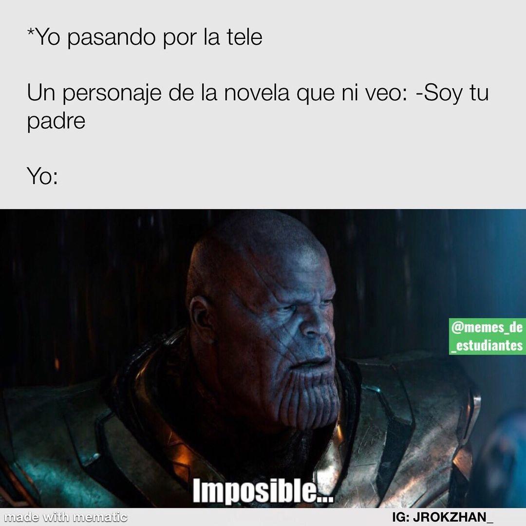 *Yo pasando por la tele.  Un personaje de la novela que ni veo: Soy tu padre.  Yo: Imposible...