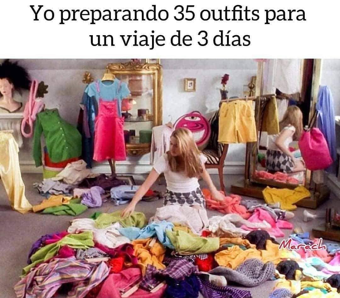 Yo preparando 35 outfits para un viaje de 3 días.