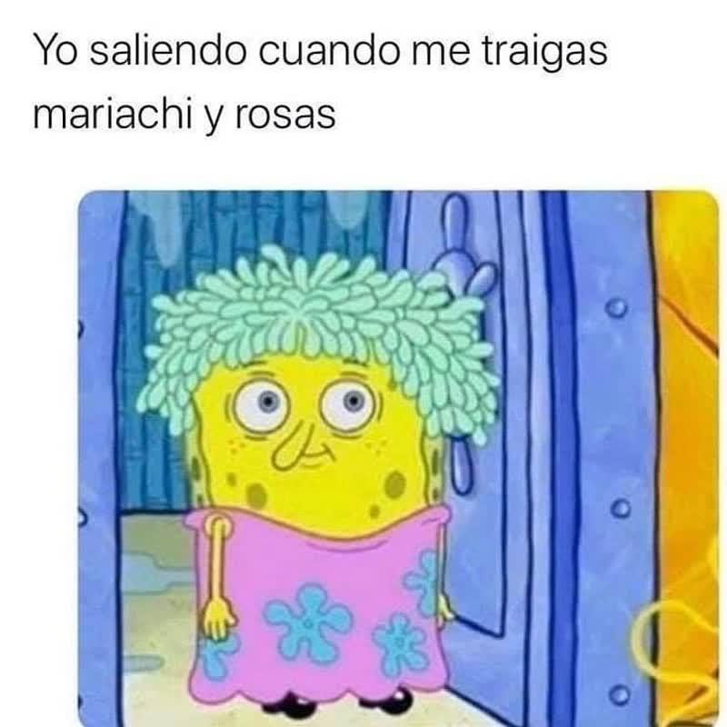 Yo saliendo cuando me traigas mariachi y rosas.