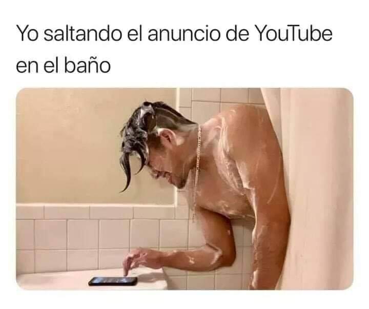 Yo saltando el anuncio de YouTube en el baño.