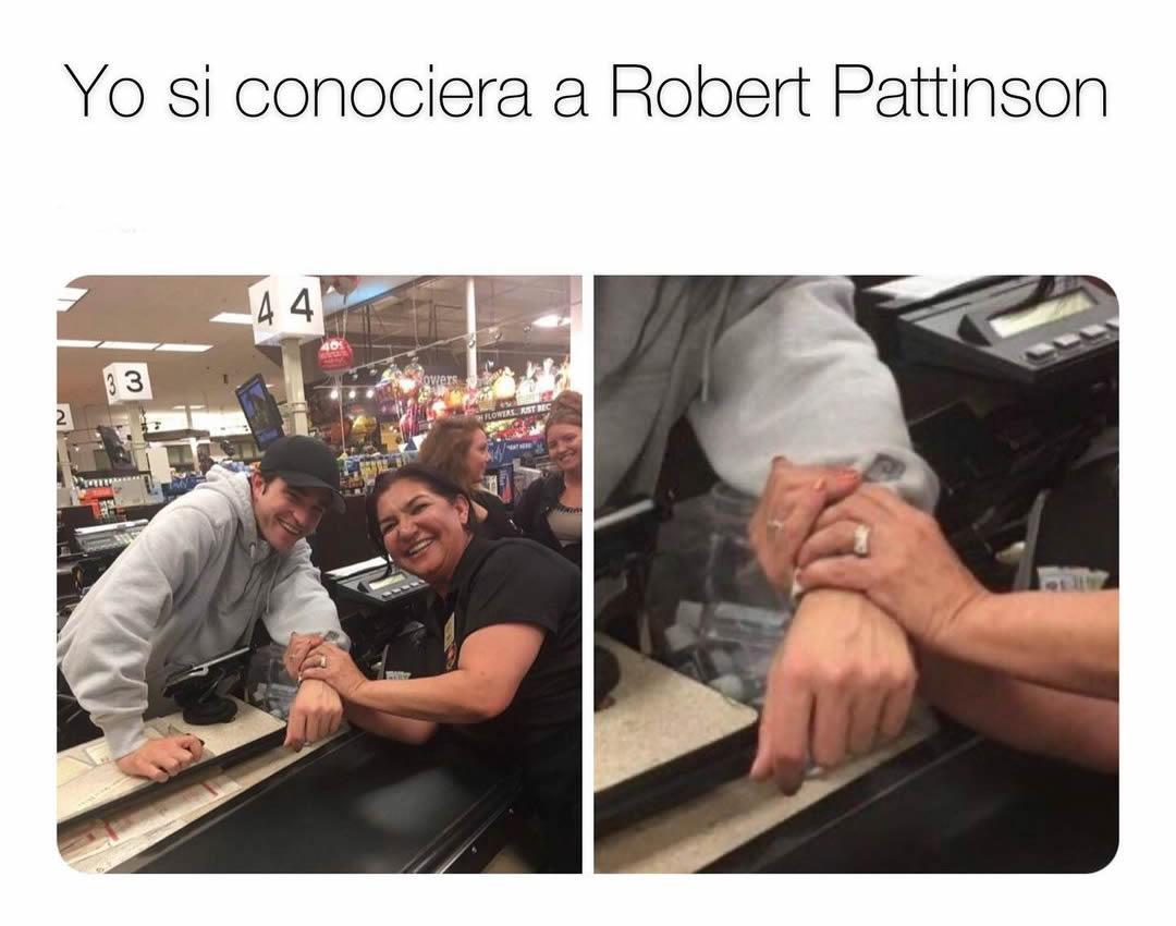 Yo si conociera a Robert Pattinson.