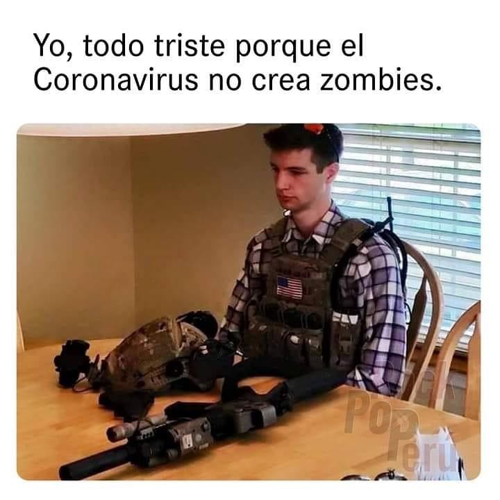 Yo, todo triste porque el Coronavirus no crea zombies.