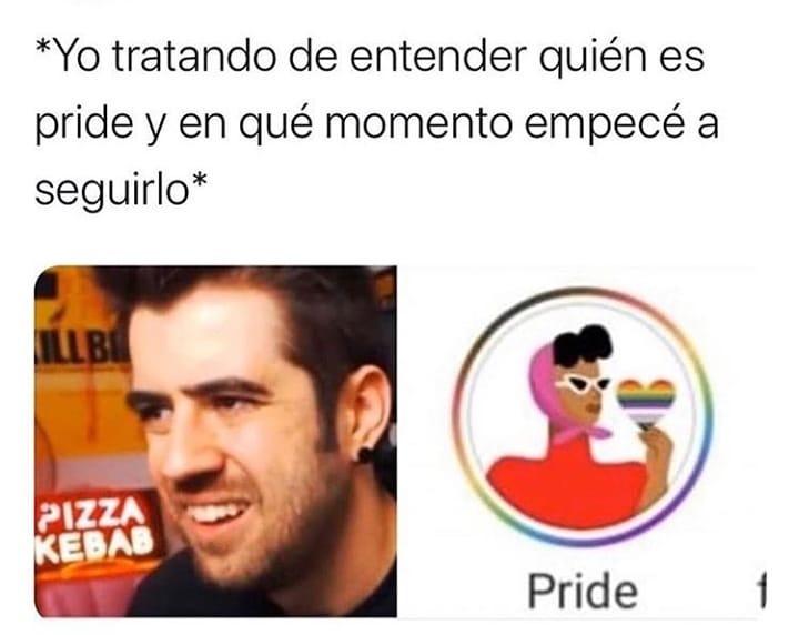 Yo tratando de entender quién es pride y en qué momento empecé a seguirlo.