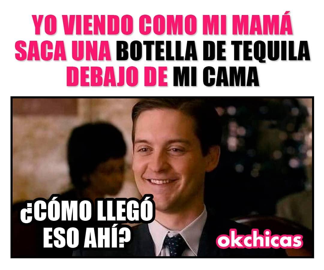 Yo viendo como mi mamá saca una botella de tequila debajo de mi cama.  ¿Cómo llegó eso ahí?