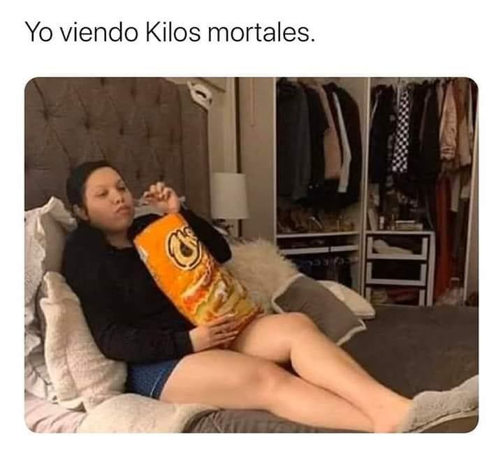 Yo viendo Kilos mortales.