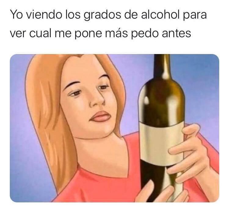 Yo viendo los grados de alcohol para ver cual me pone más pedo antes.