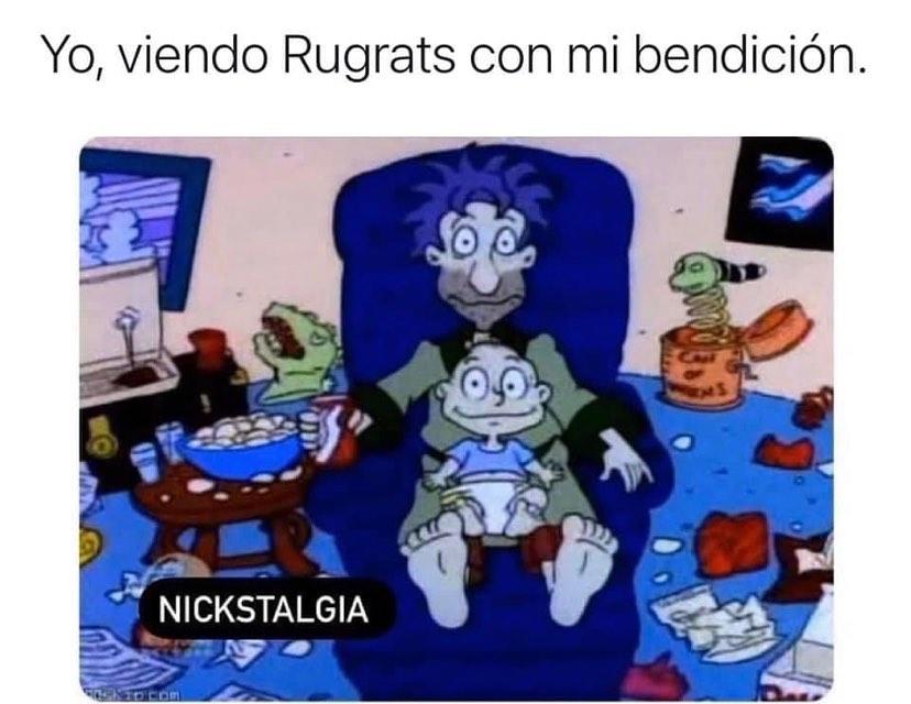 Yo, viendo Rugrats con mi bendición.