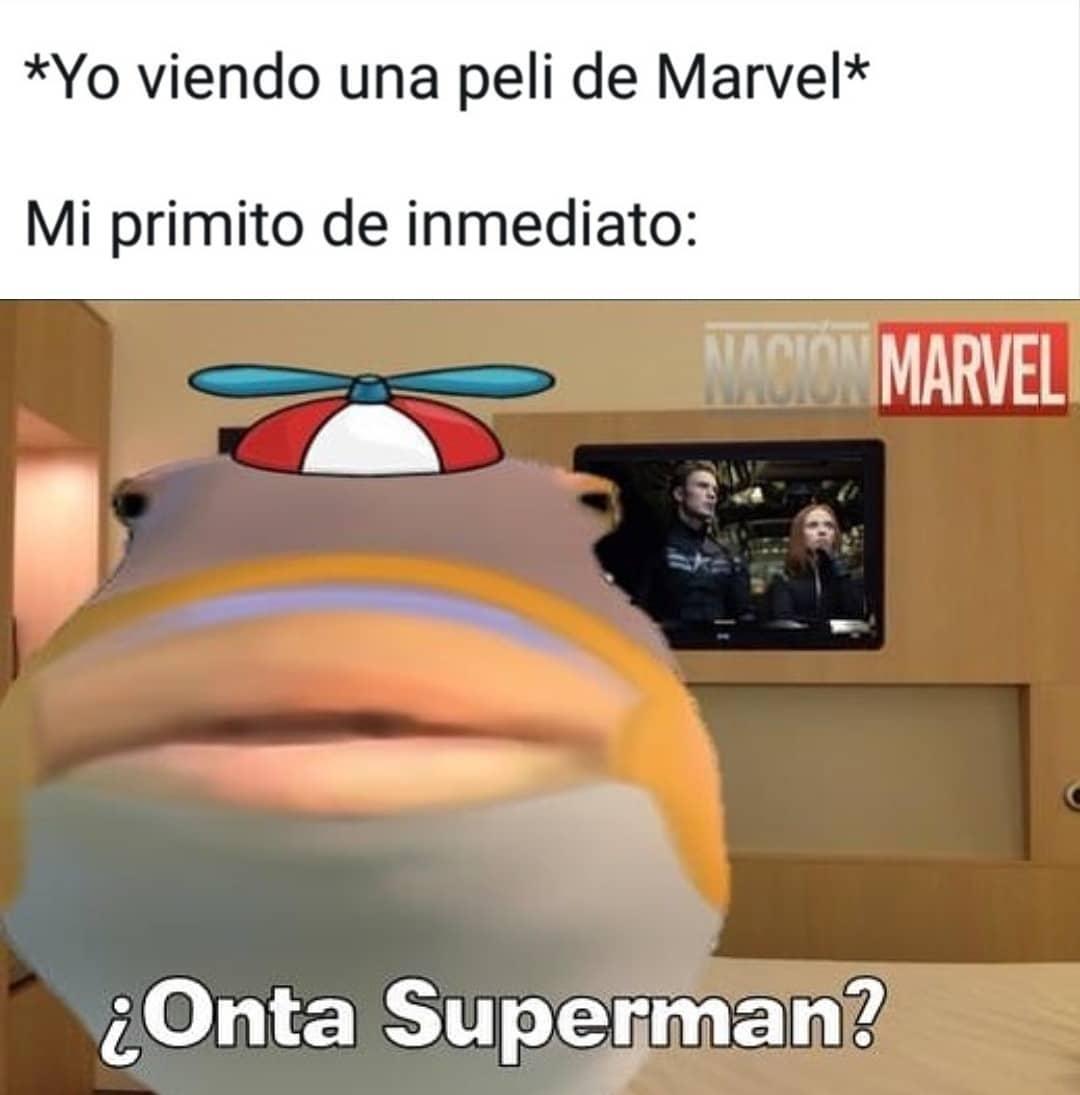 *Yo viendo una peli de Marvel*  Mi primito de inmediato: ¿Onta Superman?