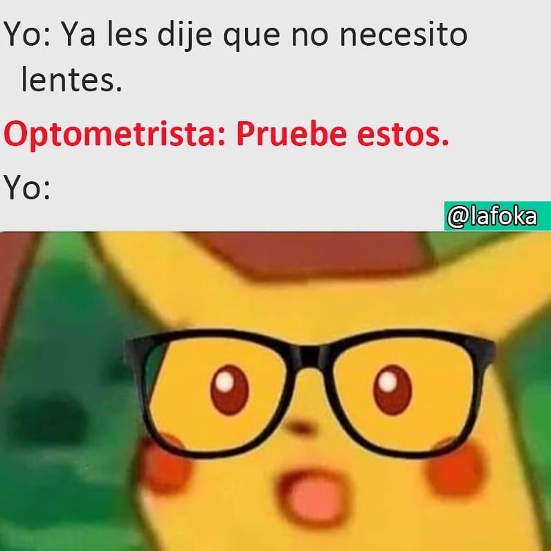 Yo: Ya les dije que no necesito lentes.  Optometrista: Pruebe estos.  Yo: