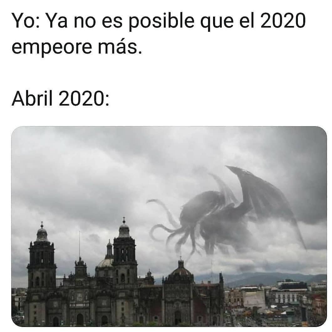 Yo: Ya no es posible que el 2020 empeore.  Abril 2020: