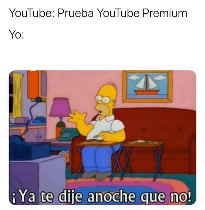 YouTube: Prueba YouTube Premium.  Yo: ¡Ya te dije anoche que no!